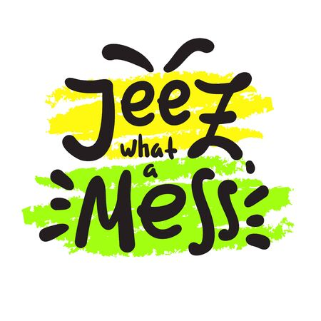 Jeez what a mess - funny inspire motivational quote, slang. The emotional exclamation. Hand drawn beautiful lettering. Print for inspirational poster, t-shirt, bag, cups, card, flyer, sticker, badge. 向量圖像