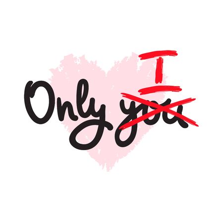 Only you - inspire motivational quote. Hand drawn beautiful lettering. Print for inspirational poster, t-shirt, bag, cups, card, flyer, sticker, badge. Cute funny vector writing