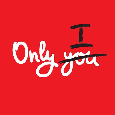 Only you - inspire motivational quote. Hand drawn beautiful lettering. Print for inspirational poster, t-shirt, bag, cups, card, flyer, sticker, badge. Cute funny vector writing Illusztráció