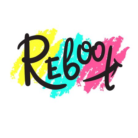Reboot - inspire motivational quote. Hand drawn beautiful lettering. Print for inspirational poster, t-shirt, bag, cups, card, flyer, sticker, badge. Cute funny vector writing