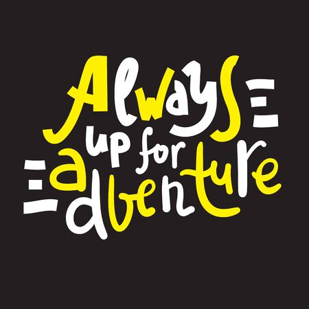Always up for adventure - inspire motivational quote.