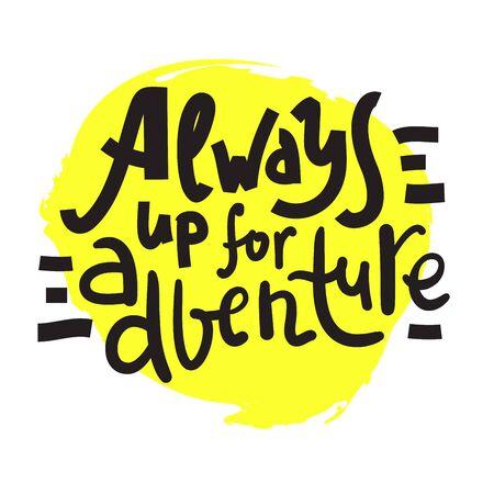 Always up for adventure - inspire motivational quote. Banco de Imagens - 142033571