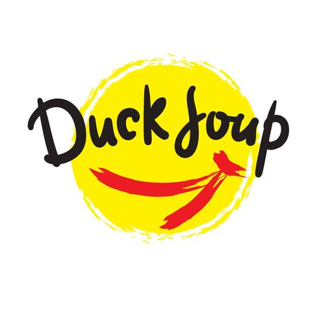 Duck soup - simple inspire motivational quote, slang. Hand drawn beautiful lettering. Print for inspirational poster, t-shirt, bag, cups, card, flyer, sticker, badge. Cute funny vector writing Ilustração