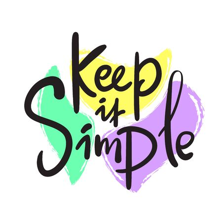 Keep it simple - inspire motivational quote, slang. Hand drawn beautiful lettering. Print for inspirational poster, t-shirt, bag, cups, card, flyer, sticker, badge. Cute funny vector writing