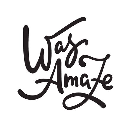 Was amaze - inspire motivational quote, slang. Hand drawn beautiful lettering. Print for inspirational poster, t-shirt, bag, cups, card, flyer, sticker, badge. Cute funny vector writing