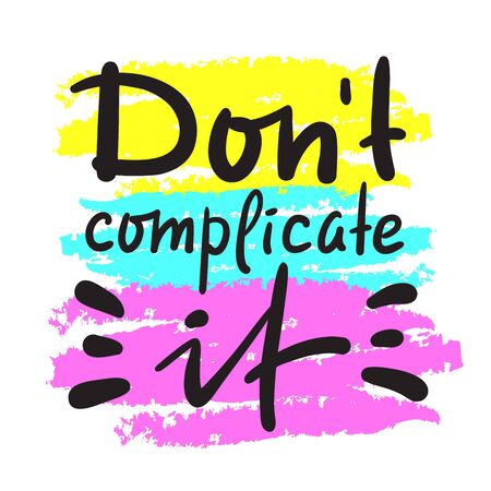 Don't complicate it - inspire motivational quote. Hand drawn beautiful lettering. Print for inspirational poster, t-shirt, bag, cups, card, flyer, sticker, badge. Cute funny vector writing