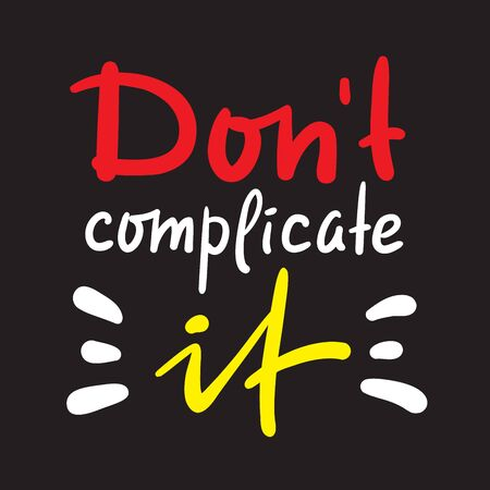 Don't complicate it - inspire motivational quote. Hand drawn beautiful lettering. Print for inspirational poster, t-shirt, bag, cups, card, flyer, sticker, badge. Cute funny vector writing Banco de Imagens - 143101607