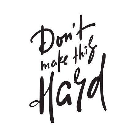 Don't make this hard - inspire motivational quote. Hand drawn beautiful lettering. Print for inspirational poster, t-shirt, bag, cups, card, flyer, sticker, badge. Cute funny vector writing