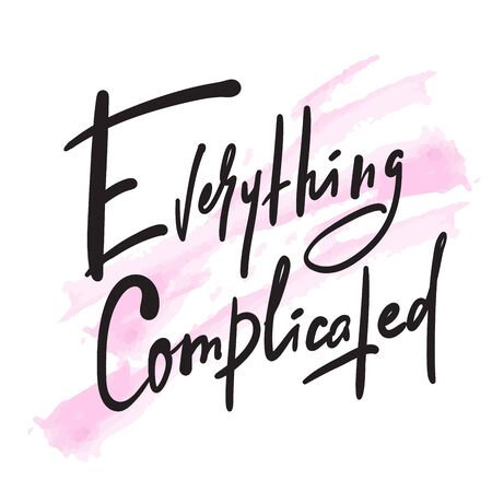 Everything complicated - inspire motivational quote. Hand drawn beautiful lettering. Print for inspirational poster, t-shirt, bag, cups, card, flyer, sticker, badge. Cute funny vector writing