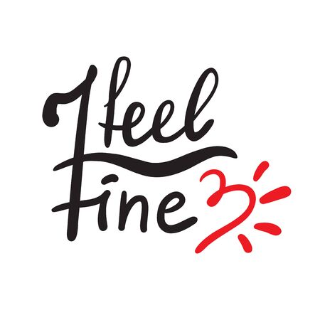 I feel fine - inspire motivational quote. Hand drawn beautiful lettering. Print for inspirational poster, t-shirt, bag, cups, card, flyer, sticker, badge. Cute funny vector writing Banco de Imagens - 143101620