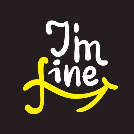 I am fine - inspire motivational quote. Hand drawn beautiful lettering. Print for inspirational poster, t-shirt, bag, cups, card, flyer, sticker, badge. Cute funny vector writing Banco de Imagens - 143101634