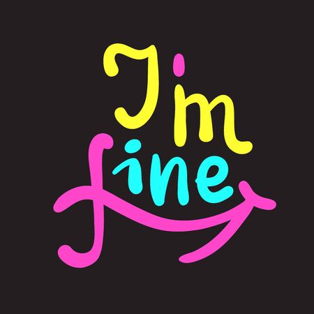 I am fine - inspire motivational quote. Hand drawn beautiful lettering. Print for inspirational poster, t-shirt, bag, cups, card, flyer, sticker, badge. Cute funny vector writing Banco de Imagens - 143101635