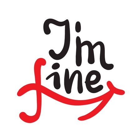 I am fine - inspire motivational quote. Hand drawn beautiful lettering. Print for inspirational poster, t-shirt, bag, cups, card, flyer, sticker, badge. Cute funny vector writing Banco de Imagens - 143101638