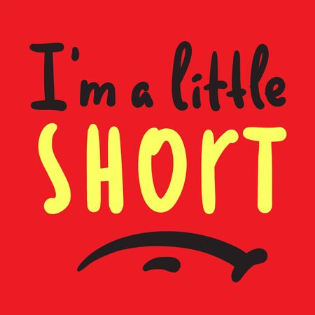 I am a little short - inspire motivational quote. Hand drawn beautiful lettering. Print for inspirational poster, t-shirt, bag, cups, card, flyer, sticker, badge. Cute funny vector writing Banco de Imagens - 143101641