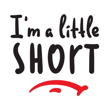 I am a little short - inspire motivational quote. Hand drawn beautiful lettering. Print for inspirational poster, t-shirt, bag, cups, card, flyer, sticker, badge. Cute funny vector writing Banco de Imagens - 143101644