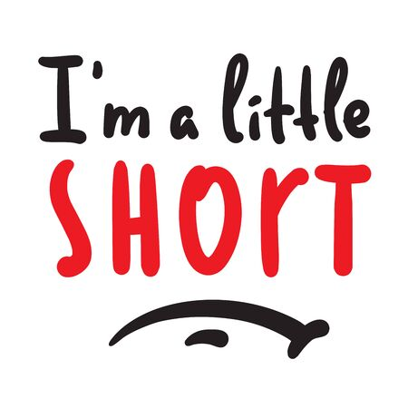 I am a little short - inspire motivational quote. Hand drawn beautiful lettering. Print for inspirational poster, t-shirt, bag, cups, card, flyer, sticker, badge. Cute funny vector writing Illusztráció