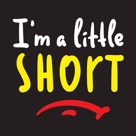 I am a little short - inspire motivational quote. Hand drawn beautiful lettering. Print for inspirational poster, t-shirt, bag, cups, card, flyer, sticker, badge. Cute funny vector writing Banco de Imagens - 143101649