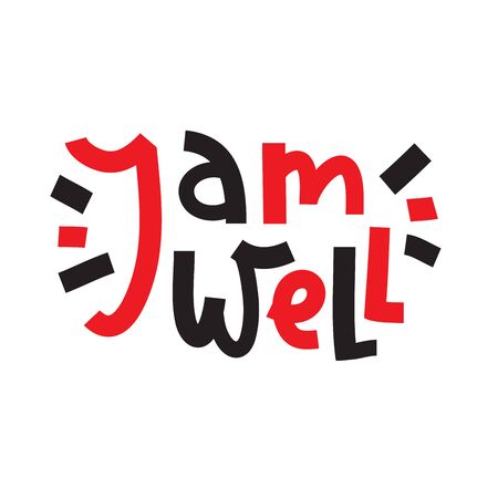 I am well - inspire motivational quote. Hand drawn beautiful lettering. Print for inspirational poster, t-shirt, bag, cups, card, flyer, sticker, badge. Cute funny vector writing