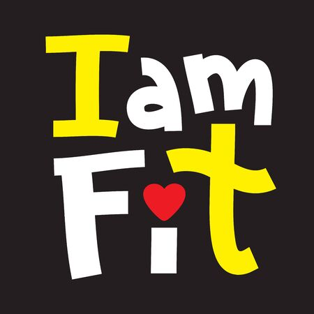 I am fit - inspire motivational quote. Hand drawn beautiful lettering. Print for inspirational poster, t-shirt, bag, cups, card, flyer, sticker, badge. Phrase for self development, personal growth