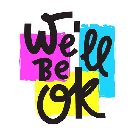 We'll be ok - inspire motivational quote. Hand drawn beautiful lettering. Print for inspirational poster, t-shirt, bag, cups, card, flyer, sticker, badge. Phrase for self development, personal growth Vektoros illusztráció