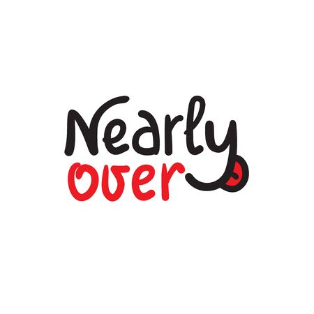 Nearly over - inspire motivational quote. Hand drawn beautiful lettering. Print for inspirational poster, t-shirt, bag, cups, card, flyer, sticker, badge. Cute funny vector writing