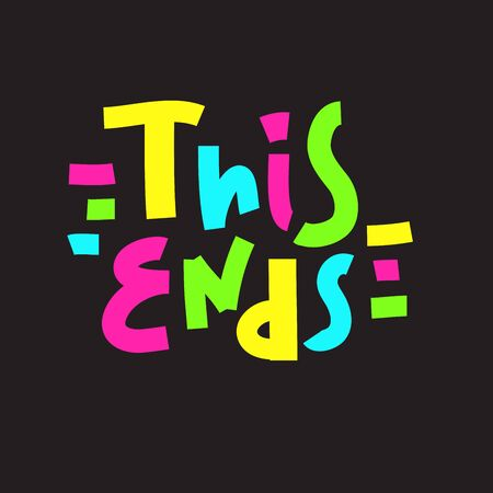 This ends - inspire motivational quote. Hand drawn beautiful lettering. Print for inspirational poster, t-shirt, bag, cups, card, flyer, sticker, badge. Cute funny vector writing Vettoriali