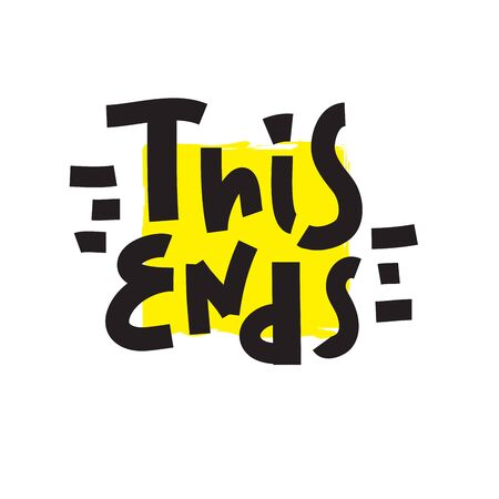 This ends - inspire motivational quote. Hand drawn beautiful lettering. Print for inspirational poster, t-shirt, bag, cups, card, flyer, sticker, badge. Cute funny vector writing