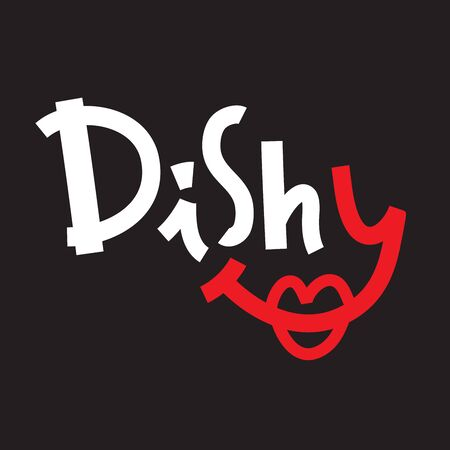 Dishy - inspire motivational quote. Hand drawn beautiful lettering. Print for inspirational poster, t-shirt, bag, cups, card, flyer, sticker, badge. Cute funny vector writing Illusztráció