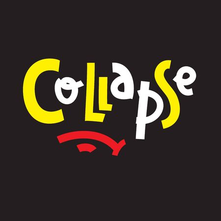Collapse - simple inspire and motivational quote. Hand drawn beautiful lettering. Youth slang. Print for inspirational poster, t-shirt, bag, cups, card, flyer, sticker, badge. Cute and funny vector