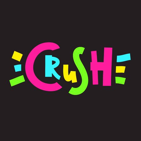 Crush - simple inspire and motivational quote. Hand drawn beautiful lettering. Youth slang. Print for inspirational poster, t-shirt, bag, cups, card, flyer, sticker, badge. Cute and funny vector