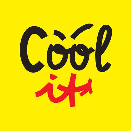 Cool It - simple inspire and motivational quote. Hand drawn beautiful lettering. Youth slang. Print for inspirational poster, t-shirt, bag, cups, card, flyer, sticker, badge. Cute and funny vector
