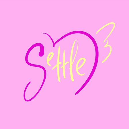 Settle - simple inspire and motivational quote. Hand drawn beautiful lettering. Print for inspirational poster, t-shirt, bag, cups, card, flyer, sticker, badge. Cute and funny vector