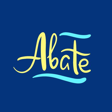 Abate - simple inspire and motivational quote. Hand drawn beautiful lettering. Youth slang. Print for inspirational poster, t-shirt, bag, cups, card, flyer, sticker, badge. Cute and funny vector