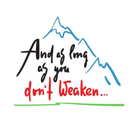And as long as you dont weaken - inspire and motivational quote. Hand drawn beautiful lettering. Print for inspirational poster, t-shirt, bag, cups, card, flyer, sticker, badge. Cute and funny vector Ilustrace
