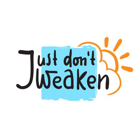 Just don't weaken - simple inspire and motivational quote. Hand drawn beautiful lettering. Print for inspirational poster, t-shirt, bag, cups, card, flyer, sticker, badge. Cute and funny vector