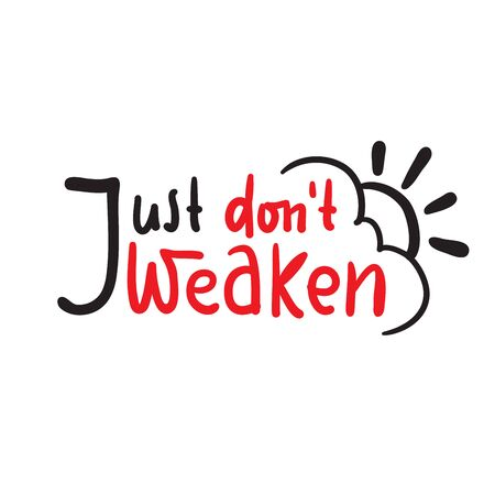 Just don't weaken - simple inspire and motivational quote. Hand drawn beautiful lettering. Print for inspirational poster, t-shirt, bag, cups, card, flyer, sticker, badge. Cute and funny vector Illustration