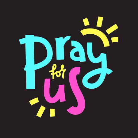 Pray for us - simple inspire and motivational religious quote. Hand drawn beautiful lettering. Print for inspirational poster, t-shirt, bag, cups, card, flyer, sticker, badge. Cute and funny vector Vector Illustration