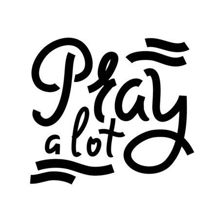 Pray a lot - inspire and motivational religious quote. Hand drawn beautiful lettering. Print for inspirational poster, t-shirt, bag, cups, card, flyer, sticker, badge. Cute funny vector