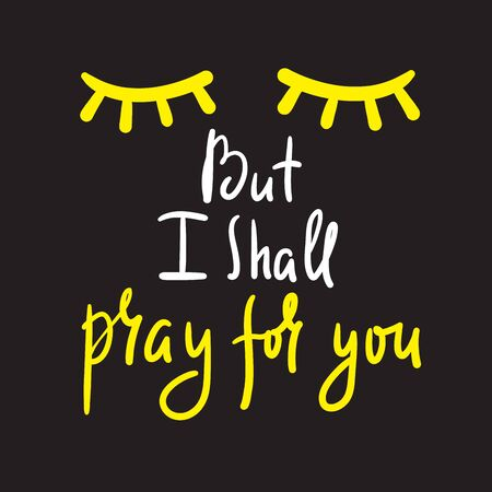 But I shall pray for you - inspire and motivational religious quote. Hand drawn beautiful lettering. Print for inspirational poster, t-shirt, bag, cups, card, flyer, sticker, badge. Cute funny vector