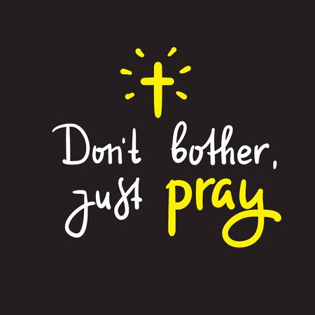 Don't bother just pray - inspire and motivational religious quote. Hand drawn beautiful lettering. Print for inspirational poster, t-shirt, bag, cups, card, flyer, sticker, badge. Cute funny vector