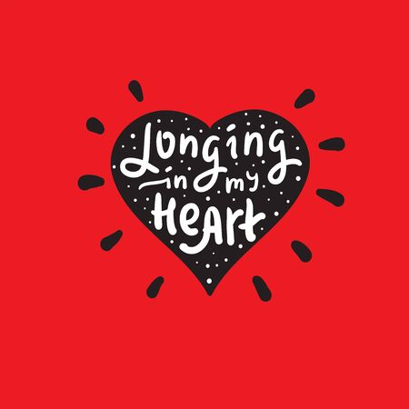 Longing in my heart - inspire and motivational religious quote. Hand drawn beautiful lettering. Print for inspirational poster, t-shirt, bag, cups, card, flyer, sticker, badge. Cute funny vector