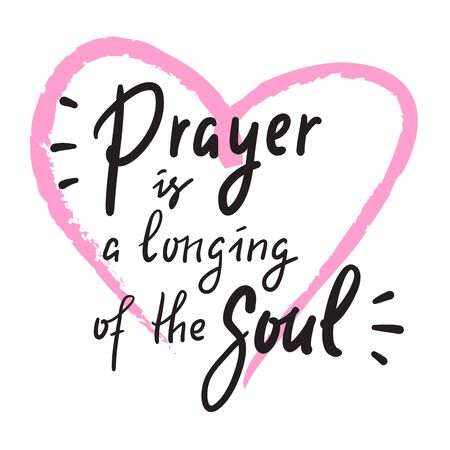 Prayer is a longing of the soul - inspire motivational religious quote. Hand drawn beautiful lettering. Print for inspirational poster, t-shirt, bag, cups, card, flyer, sticker, badge.