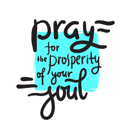 Pray for the prosperity of your soul - inspire motivational religious quote. Hand drawn beautiful lettering. Print for inspirational poster, t-shirt, bag, cups, card, flyer, sticker, badge. Çizim