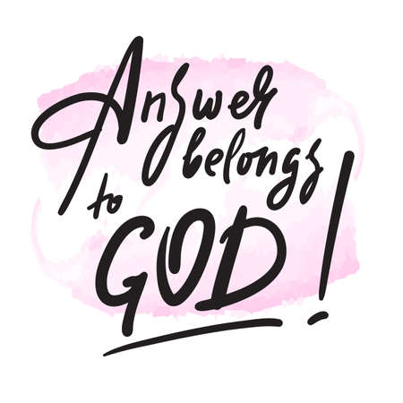 Answer belongs to God - inspire motivational religious quote. Hand drawn beautiful lettering. Print for inspirational poster, t-shirt, bag, cups, card, flyer, sticker, badge. Cute calligraphy writing