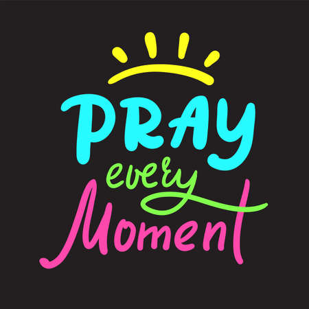 Pray every moment - inspire motivational religious quote. Hand drawn beautiful lettering. Print for inspirational poster, t-shirt, bag, cups, card, flyer, sticker, badge. Cute calligraphy writing