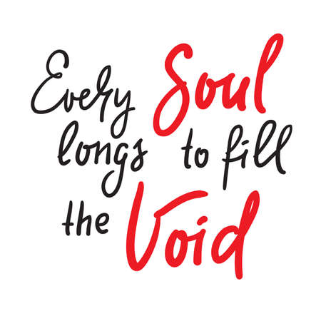 Every soul longs to fill the Void - inspire motivational religious quote. Hand drawn beautiful lettering. Print for inspirational poster, t-shirt, bag, cups, card, flyer, sticker, badge.