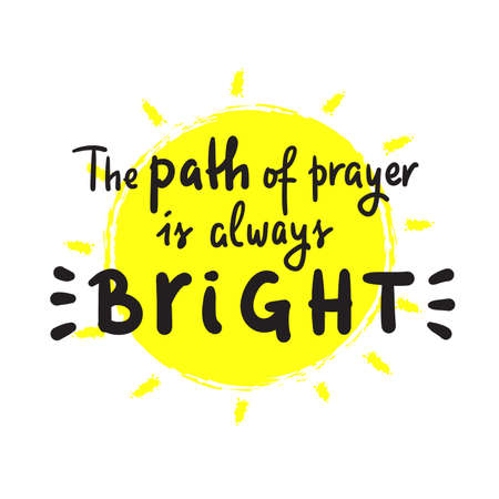 Path of prayer is always bright - inspire motivational religious quote. Hand drawn beautiful lettering. Print for inspirational poster, t-shirt, bag, cups, card, flyer, sticker, badge. Cute vector
