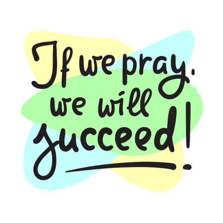 If we pray we will succeed - inspire motivational religious quote. Hand drawn beautiful lettering. Print for inspirational poster, t-shirt, bag, cups, card, flyer, sticker, badge. Calligraphy writing Ilustracja