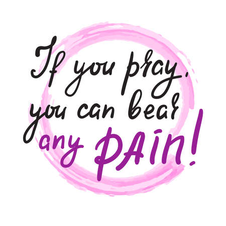 If you pray you can bear any pain - inspire motivational religious quote. Hand drawn beautiful lettering. Print for inspirational poster, t-shirt, bag, cups, card, flyer, sticker, badge.