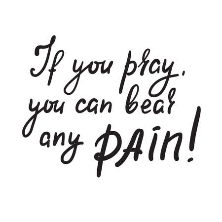 If you pray you can bear any pain - inspire motivational religious quote. Hand drawn beautiful lettering. Print for inspirational poster, t-shirt, bag, cups, card, flyer, sticker, badge. Archivio Fotografico - 150941394